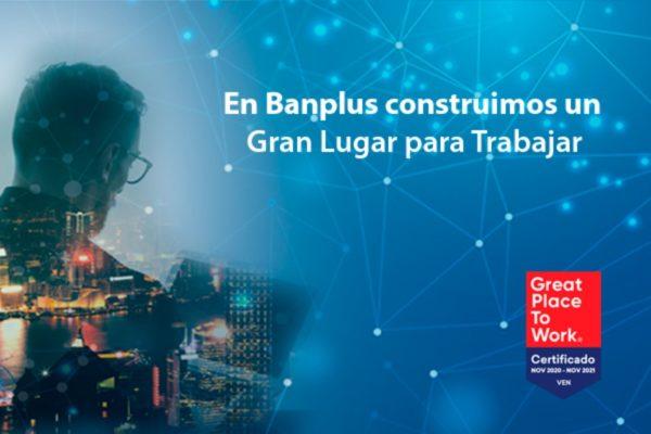 GPTW: Banplus construye un Gran Lugar para Trabajar